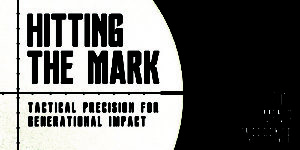 itting the Mark: Tactical Precision for Generational Impact